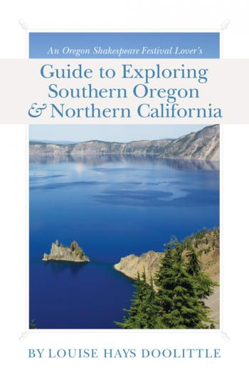 Image of An Oregon Shakespeare Festival Lover's Guide to Exploring Southern Oregon & Northern California