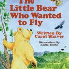 Image of The Little Bear Who Wanted to Fly